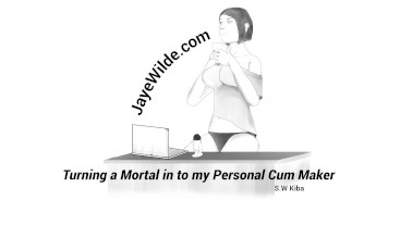 Turning A Mortal Into My Personal Cum Maker
